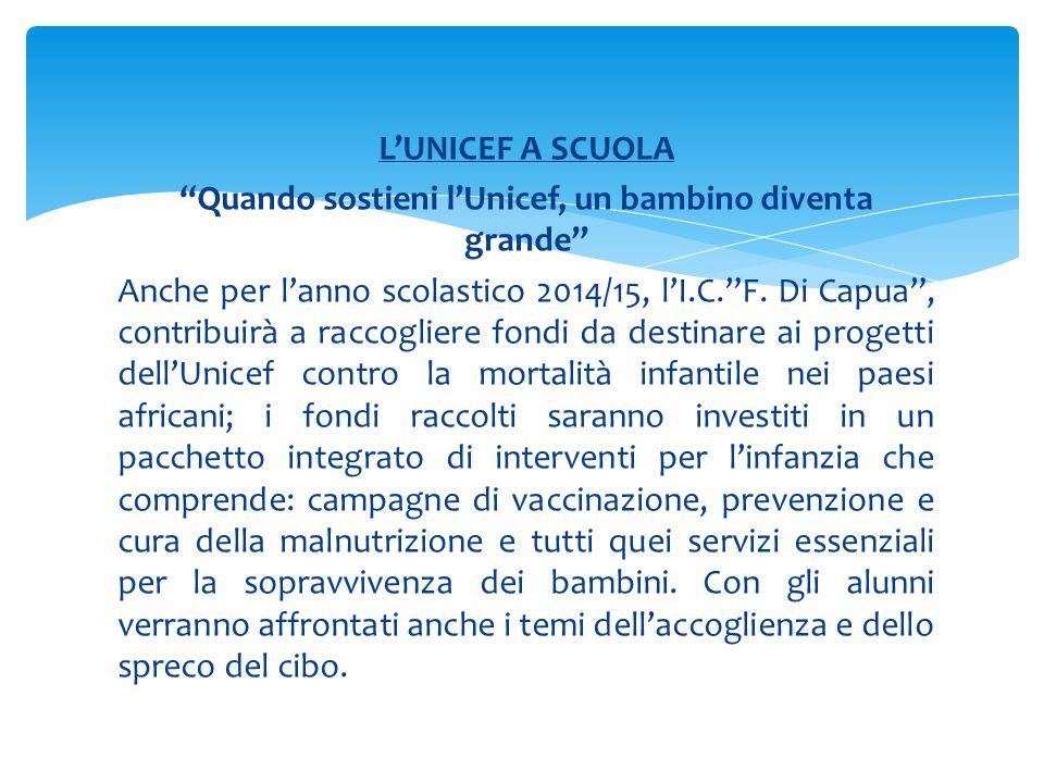 L'UNICEF A SCUOLA Quando sostieni l'Unicef, un bambino diventa grande Anche per l'anno scolastico 2014/15, l'I.C. F.