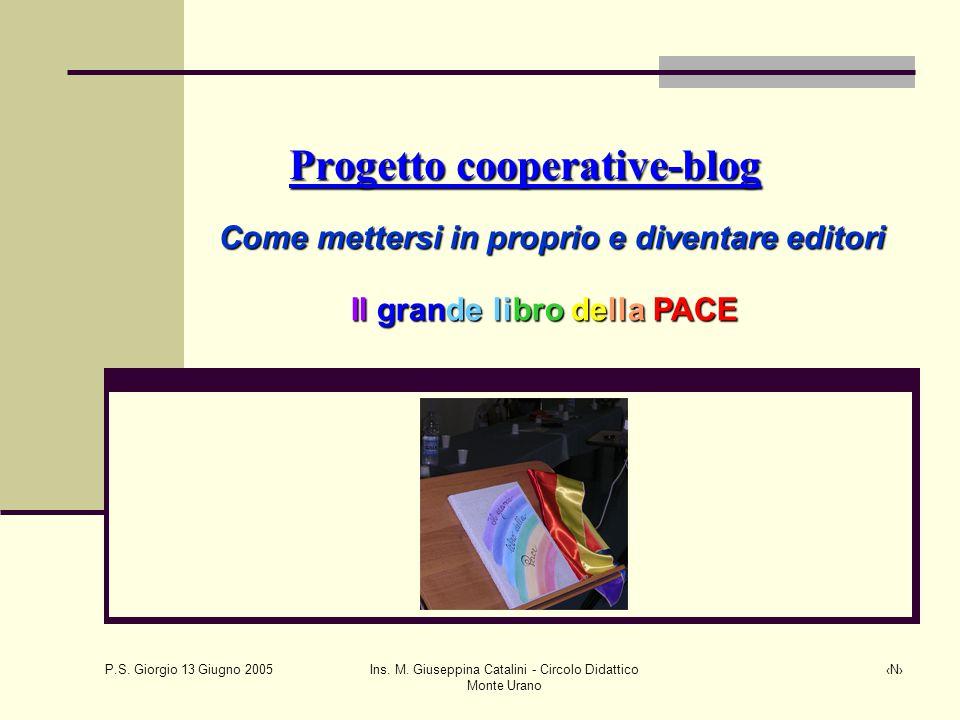 P.S. Giorgio 13 Giugno 2005 Ins. M. Giuseppina Catalini - Circolo Didattico Monte Urano ‹N› Progetto cooperative-blog Progetto cooperative-blog Come m