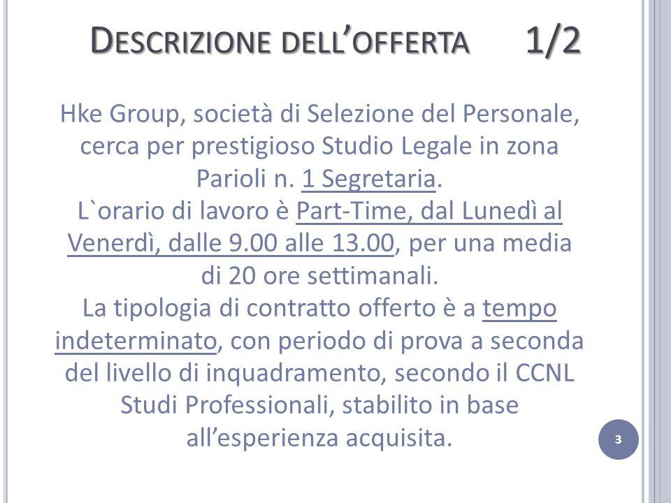 D ESCRIZIONE DELL ' OFFERTA 1/2 Hke Group, società di Selezione del Personale, cerca per prestigioso Studio Legale in zona Parioli n. 1 Segretaria. L`