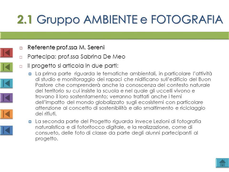 2.1 Gruppo AMBIENTE e FOTOGRAFIA 2.1 Gruppo AMBIENTE e FOTOGRAFIA  Referente prof.ssa M. Sereni  Partecipa: prof.ssa Sabrina De Meo  Il progetto si