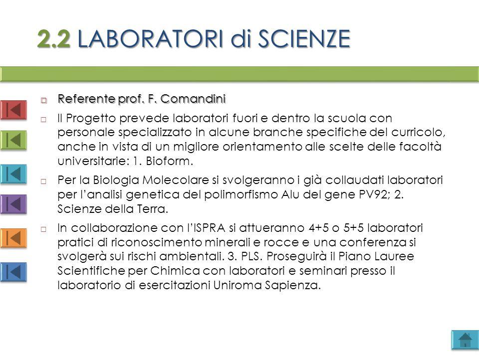 2.2 LABORATORI di SCIENZE  Referente prof. F. Comandini  Il Progetto prevede laboratori fuori e dentro la scuola con personale specializzato in alcu