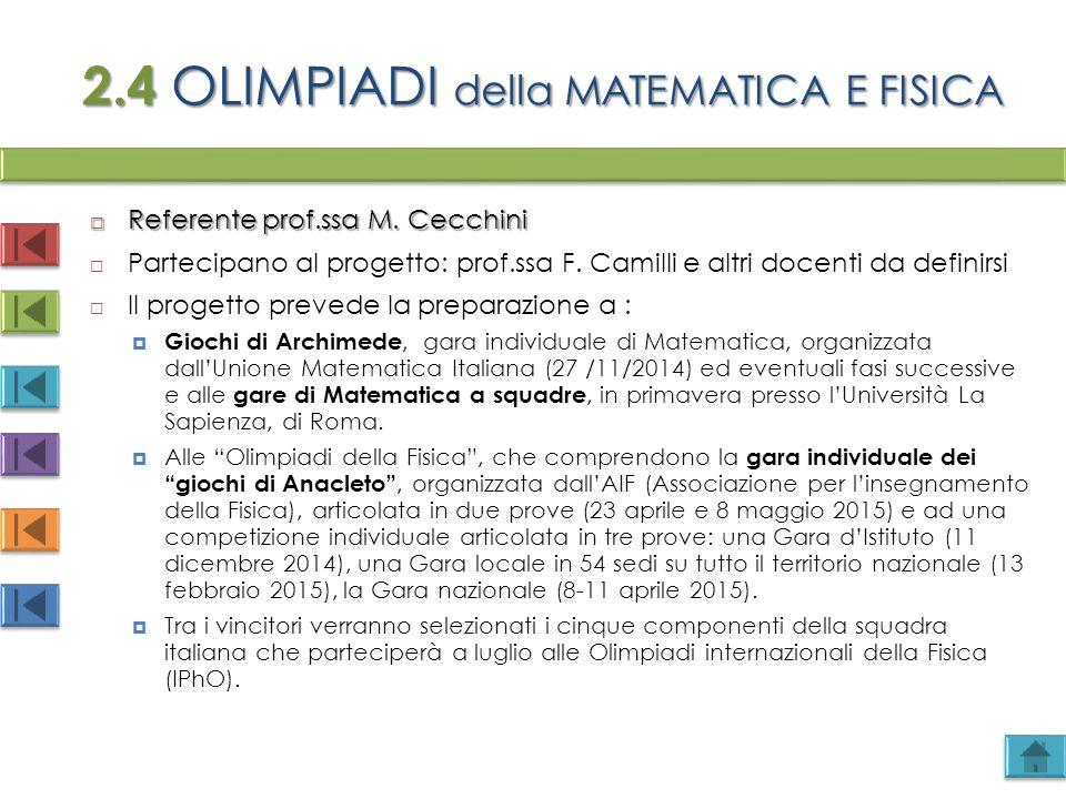 2.4 OLIMPIADI della MATEMATICA E FISICA  Referente prof.ssa M. Cecchini  Partecipano al progetto: prof.ssa F. Camilli e altri docenti da definirsi 