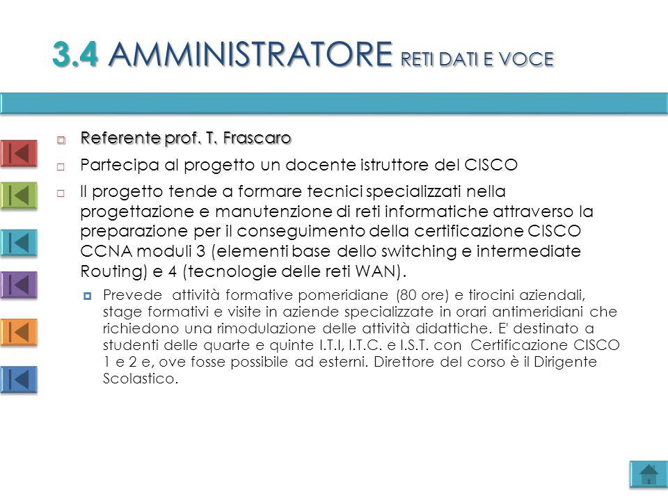  Referente prof. T. Frascaro  Partecipa al progetto un docente istruttore del CISCO  Il progetto tende a formare tecnici specializzati nella proget