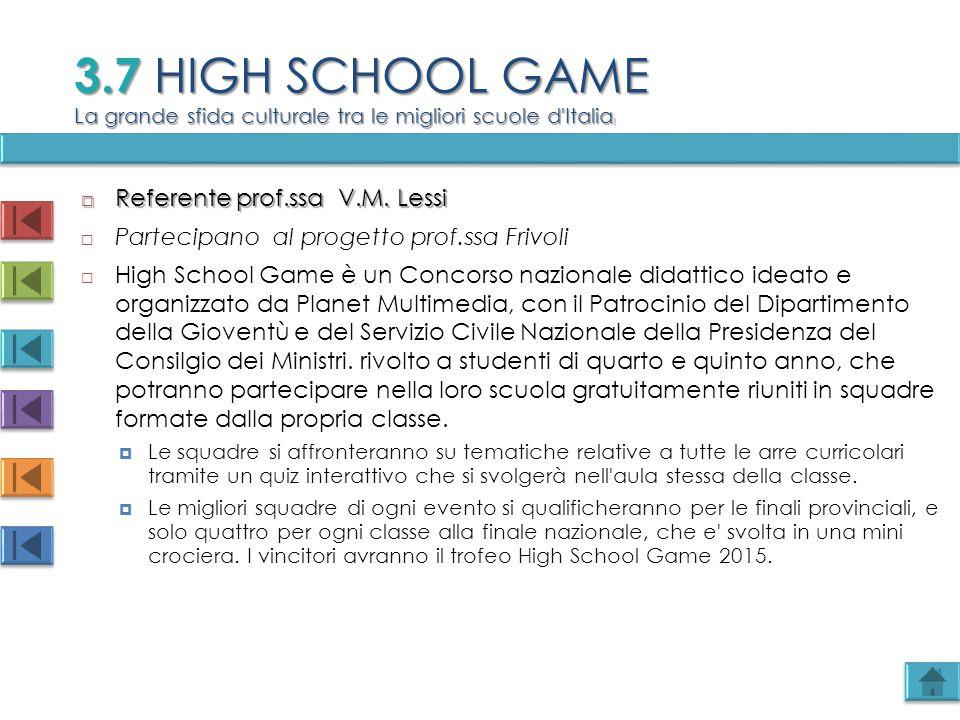  Referente prof.ssa V.M. Lessi  Partecipano al progetto prof.ssa Frivoli  High School Game è un Concorso nazionale didattico ideato e organizzato d