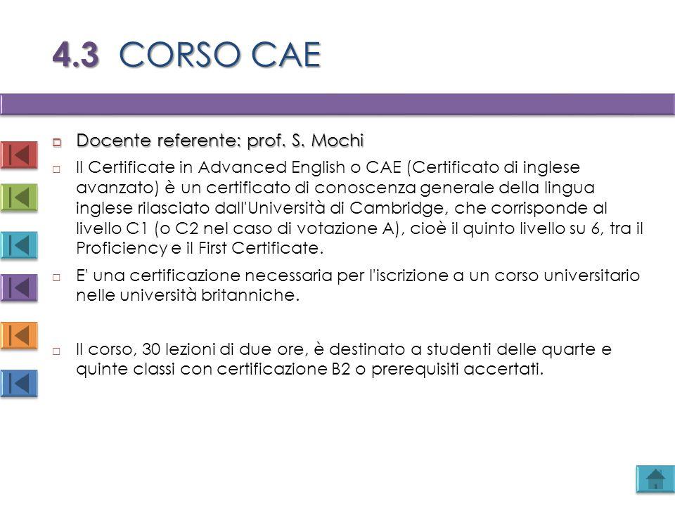 4.3 CORSO CAE  Docente referente: prof. S. Mochi  Il Certificate in Advanced English o CAE (Certificato di inglese avanzato) è un certificato di con