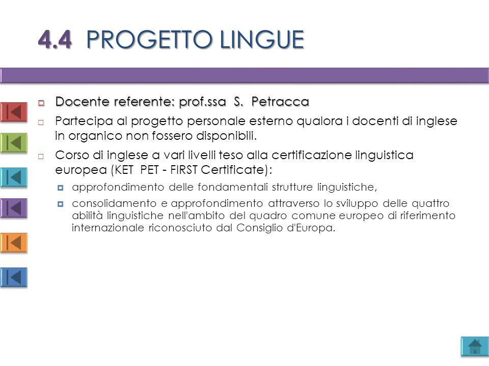 4.4 PROGETTO LINGUE  Docente referente: prof.ssa S. Petracca  Partecipa al progetto personale esterno qualora i docenti di inglese in organico non f
