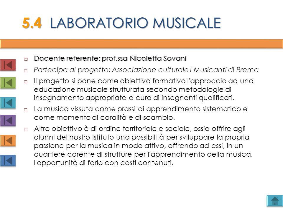  Docente referente: prof.ssa Nicoletta Sovani  Partecipa al progetto: Associazione culturale I Musicanti di Brema  Il progetto si pone come obietti