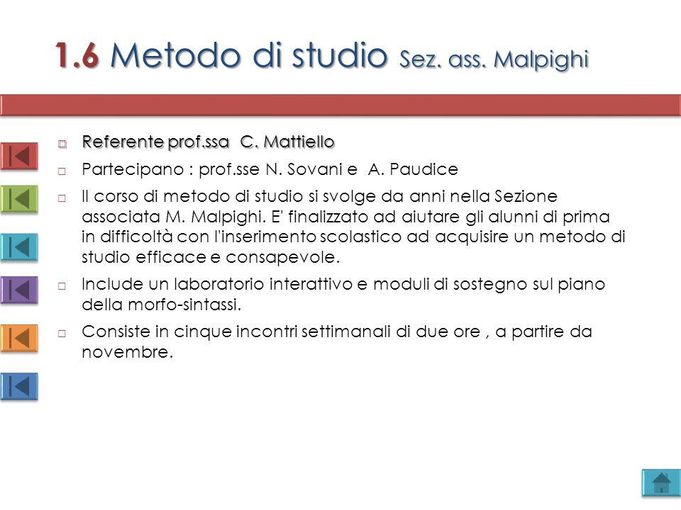 1.6 Metodo di studio Sez. ass. Malpighi  Referente prof.ssa C. Mattiello  Partecipano : prof.sse N. Sovani e A. Paudice  Il corso di metodo di stud