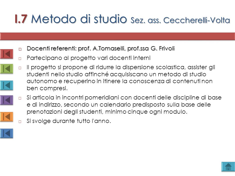 I.7 Metodo di studio Sez. ass. Ceccherelli-Volta  Docenti referenti: prof. A.Tomaselli, prof.ssa G. Frivoli  Partecipano al progetto vari docenti in