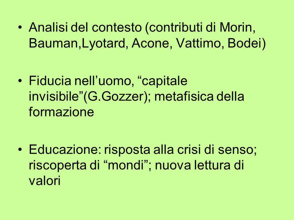 """Analisi del contesto (contributi di Morin, Bauman,Lyotard, Acone, Vattimo, Bodei) Fiducia nell'uomo, """"capitale invisibile""""(G.Gozzer); metafisica della"""