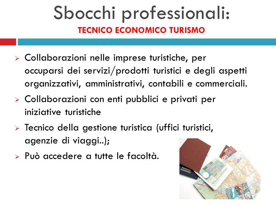 Sbocchi professionali: TECNICO ECONOMICO TURISMO  Collaborazioni nelle imprese turistiche, per occuparsi dei servizi/prodotti turistici e degli aspetti organizzativi, amministrativi, contabili e commerciali.