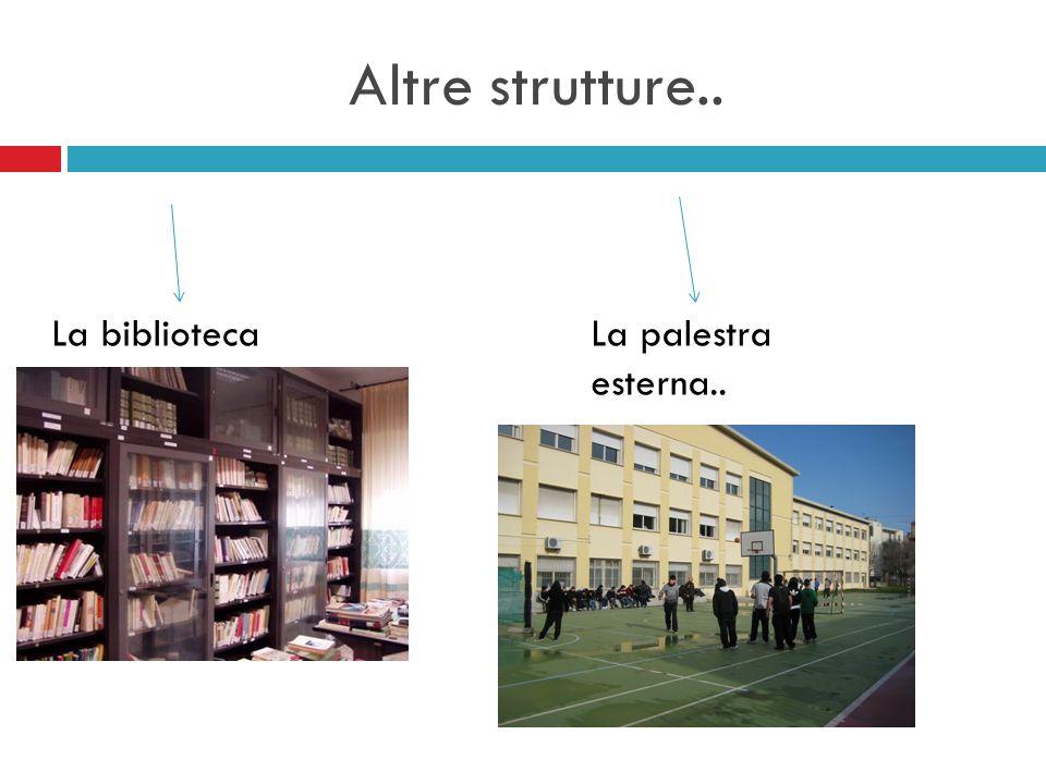 Altre strutture.. La bibliotecaLa palestra esterna..