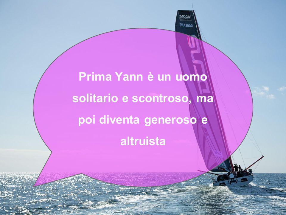 Prima Yann è un uomo solitario e scontroso, ma poi diventa generoso e altruista
