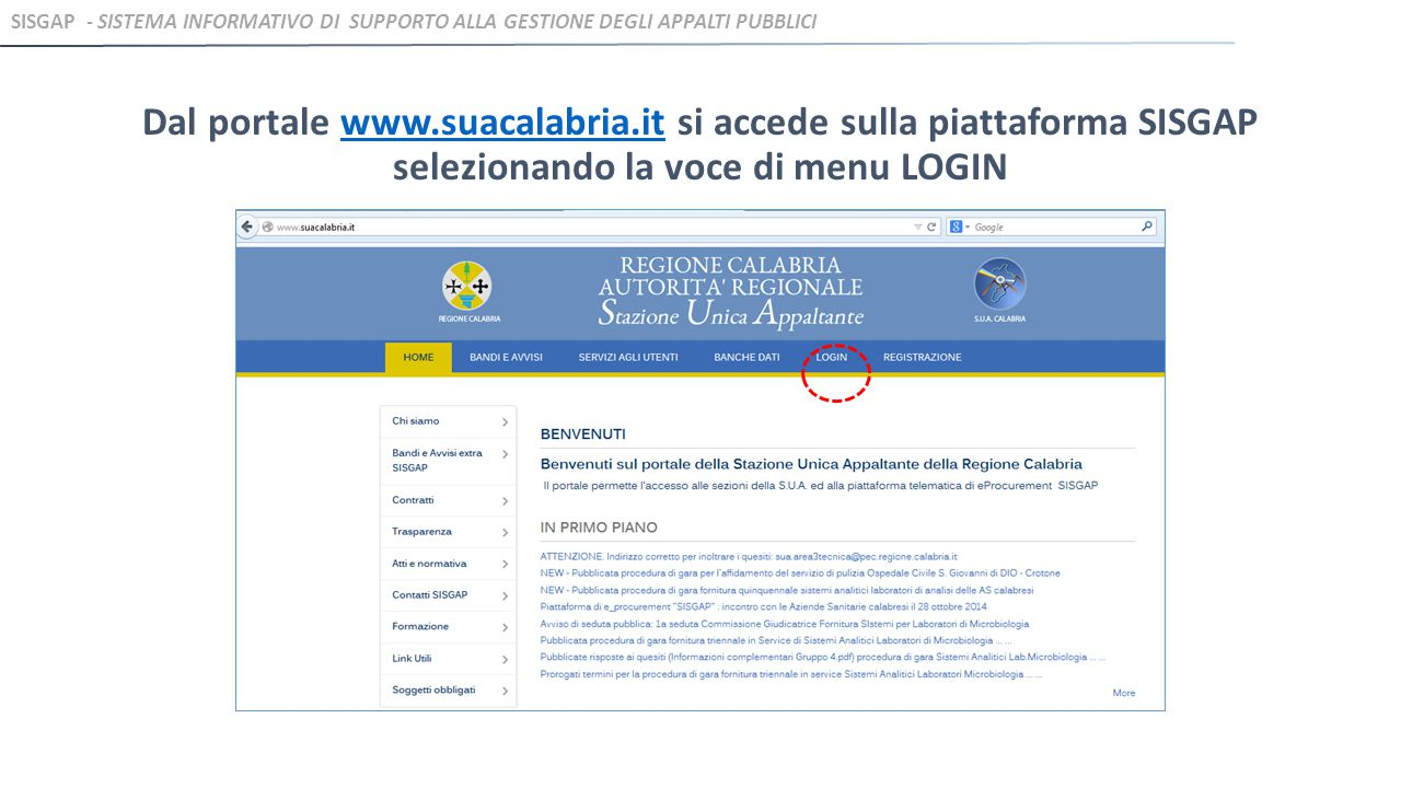 Inserendo le credenziali ricevute in fase di Registrazione, si accede alla propria area riservata SISGAP - SISTEMA INFORMATIVO DI SUPPORTO ALLA GESTIONE DEGLI APPALTI PUBBLICI