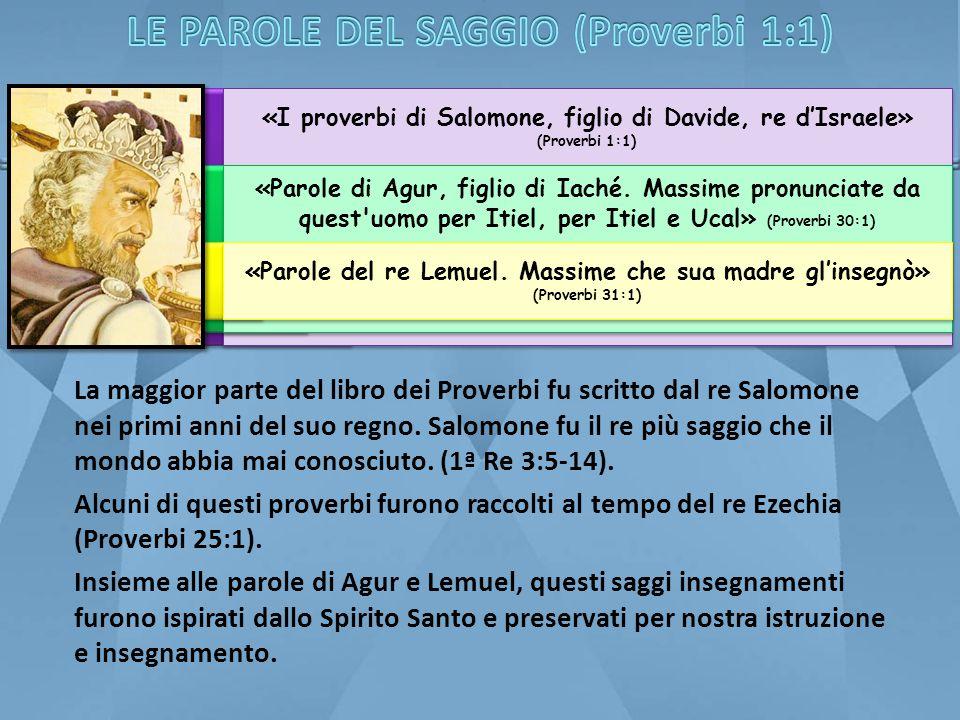 «I proverbi di Salomone, figlio di Davide, re d'Israele» (Proverbi 1:1) «Parole di Agur, figlio di Iaché. Massime pronunciate da quest'uomo per Itiel,