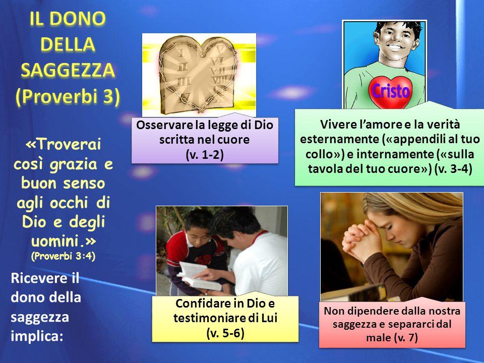 Osservare la legge di Dio scritta nel cuore (v. 1-2) Vivere l'amore e la verità esternamente («appendili al tuo collo») e internamente («sulla tavola