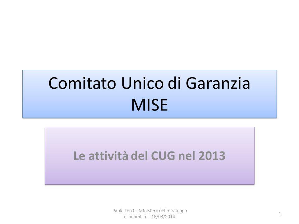 Comitato Unico di Garanzia MISE Le attività del CUG nel 2013 1 Paola Ferri – Ministero dello sviluppo economico - 18/03/2014