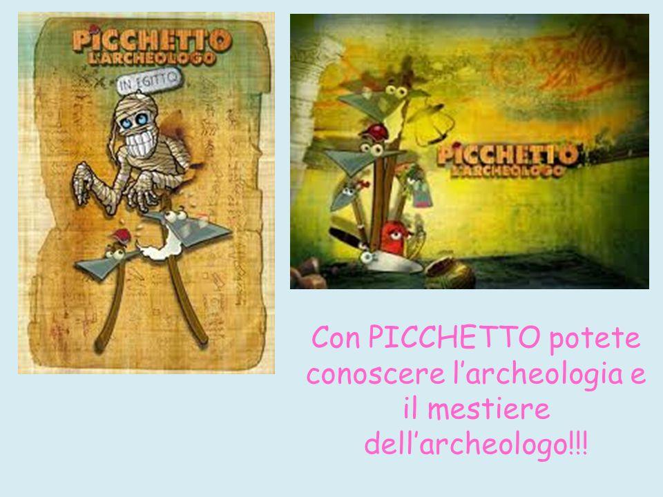 Con PICCHETTO potete conoscere l'archeologia e il mestiere dell'archeologo!!!