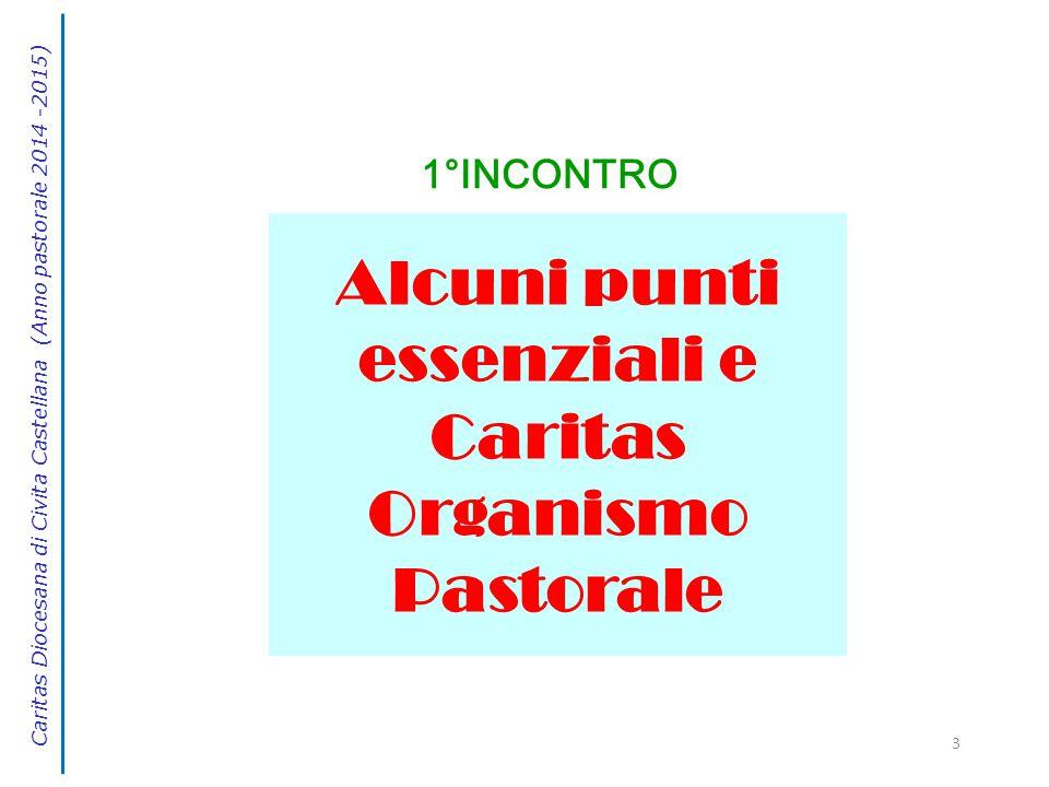 3 Alcuni punti essenziali e Caritas Organismo Pastorale Caritas Diocesana di Civita Castellana (Anno pastorale 2014 -2015) 1°INCONTRO