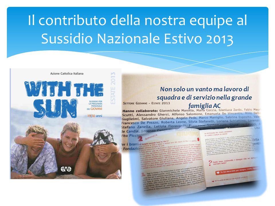 Il contributo della nostra equipe al Sussidio Nazionale Estivo 2013 Non solo un vanto ma lavoro di squadra e di servizio nella grande famiglia AC