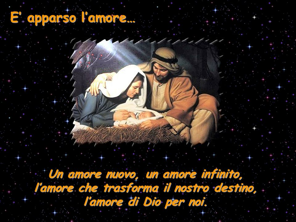 E' apparso l'amore… Un amore nuovo, un amore infinito, l'amore che trasforma il nostro destino, l'amore di Dio per noi.