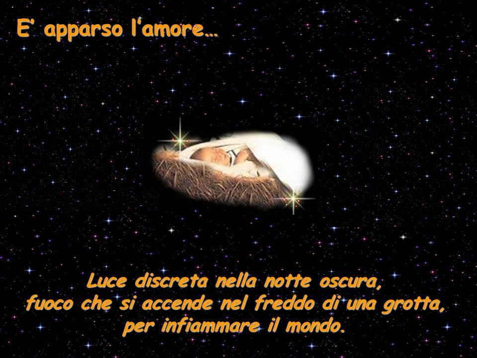 E' apparso l'amore… Definitivamente si è dato a noi, non potrà mai separarsi da noi, sarà sempre presente.