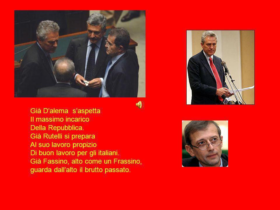 Adesso fervono i preparativi Del buon governo di Prodi, che prepara i nuovi obiettivi. (Rex eris ….si recte facies Sarai re, se agirai rettamente.) Si