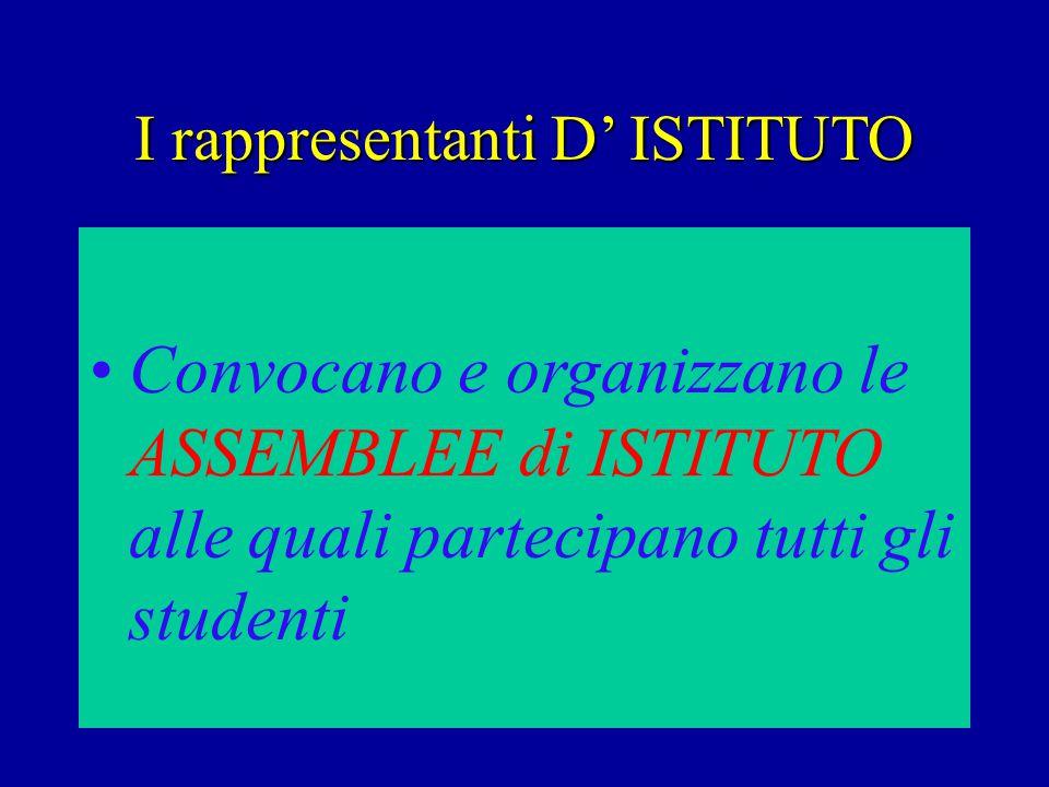 I rappresentanti D' ISTITUTO Convocano e organizzano le ASSEMBLEE di ISTITUTO alle quali partecipano tutti gli studenti