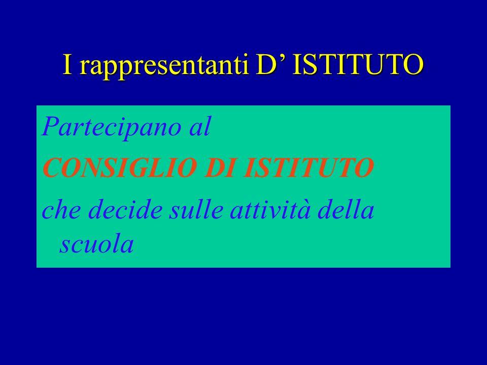 I rappresentanti D' ISTITUTO Partecipano al CONSIGLIO DI ISTITUTO che decide sulle attività della scuola