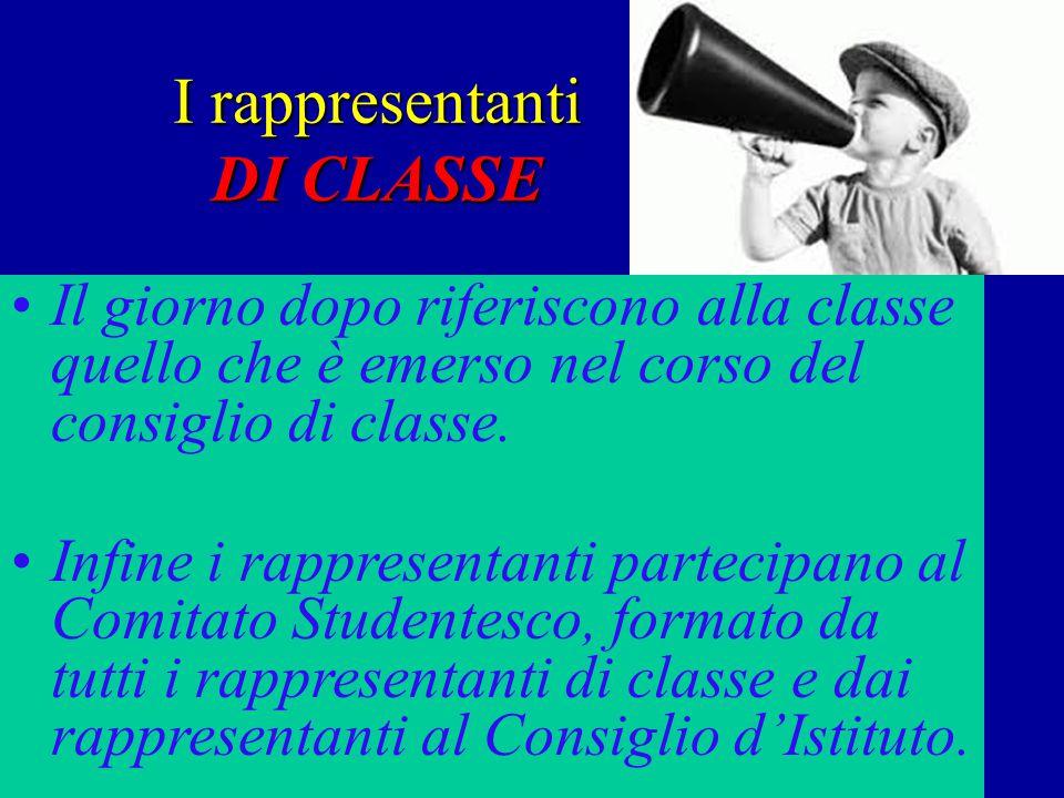 I rappresentanti DI CLASSE Il giorno dopo riferiscono alla classe quello che è emerso nel corso del consiglio di classe.