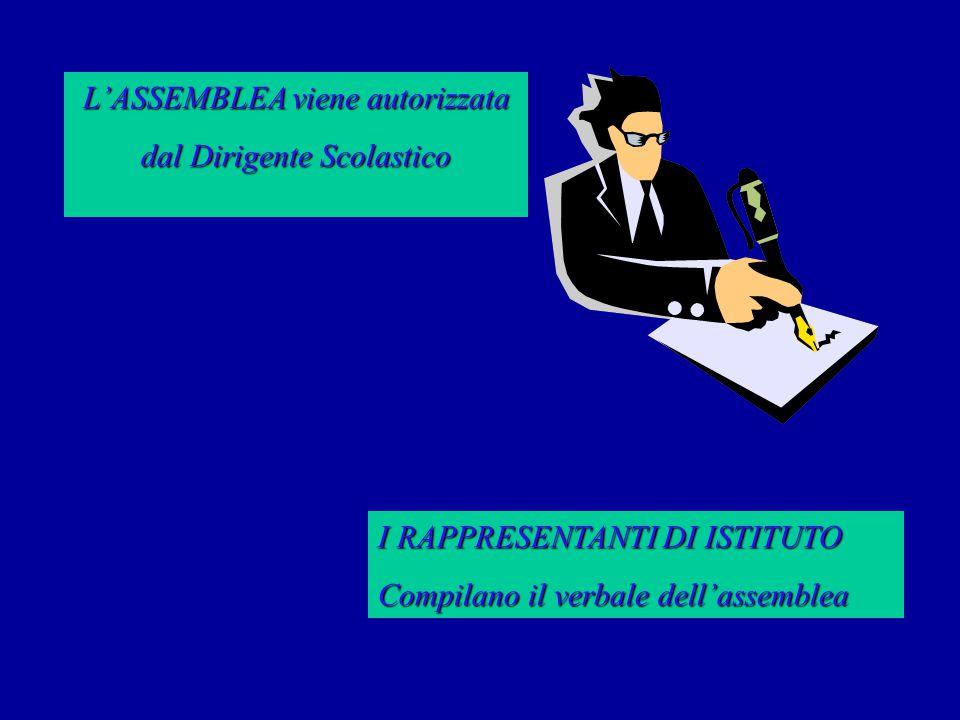 L'ASSEMBLEA viene autorizzata dal Dirigente Scolastico I RAPPRESENTANTI DI ISTITUTO Compilano il verbale dell'assemblea