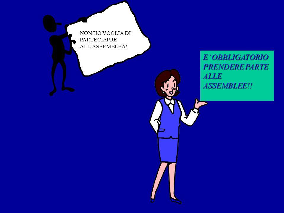 NON HO VOGLIA DI PARTECIAPRE ALL'ASSEMBLEA! E' OBBLIGATORIO PRENDERE PARTE ALLE ASSEMBLEE!!