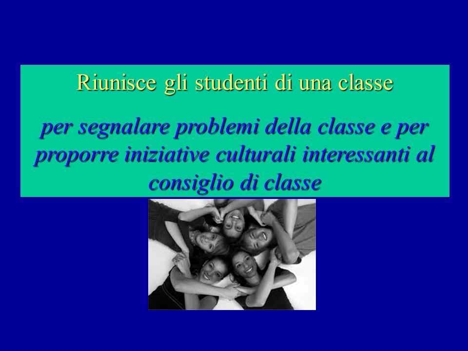Riunisce gli studenti di una classe per segnalare problemi della classe e per proporre iniziative culturali interessanti al consiglio di classe