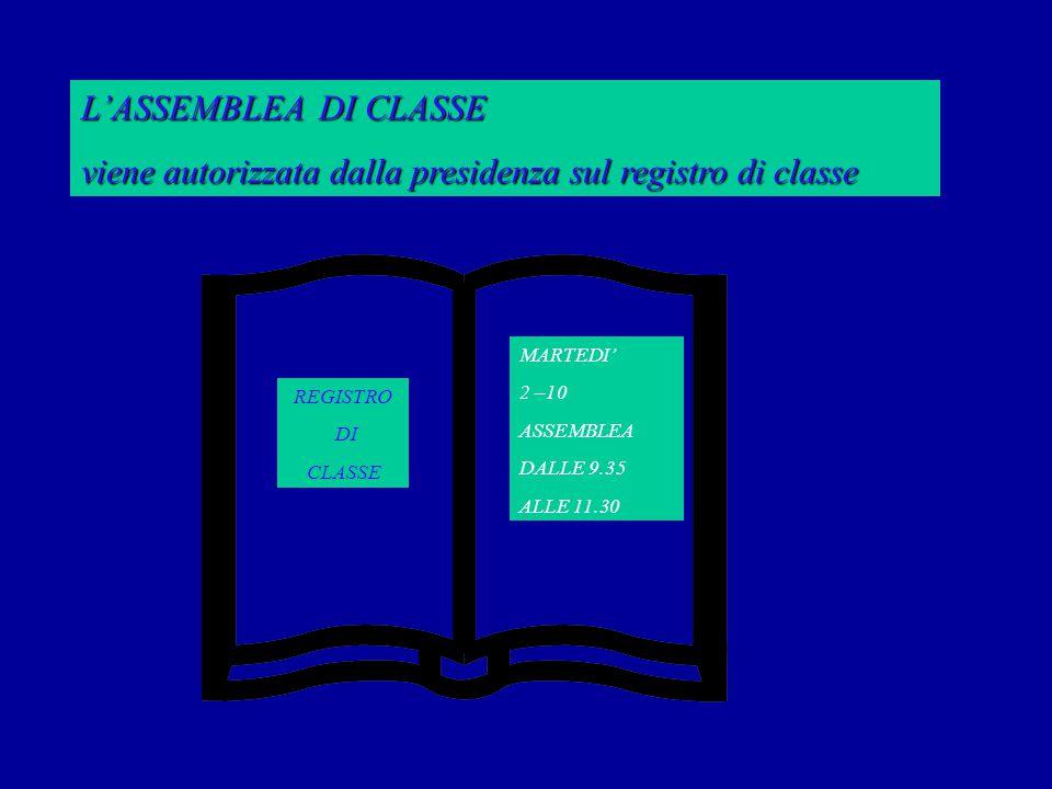 L'ASSEMBLEA DI CLASSE viene autorizzata dalla presidenza sul registro di classe REGISTRO DI CLASSE MARTEDI' 2 –10 ASSEMBLEA DALLE 9.35 ALLE 11.30