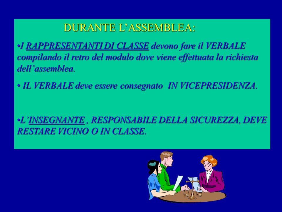 DURANTE L'ASSEMBLEA: DURANTE L'ASSEMBLEA: I RAPPRESENTANTI DI CLASSE devono fare il VERBALE compilando il retro del modulo dove viene effettuata la richiesta dell'assemblea.I RAPPRESENTANTI DI CLASSE devono fare il VERBALE compilando il retro del modulo dove viene effettuata la richiesta dell'assemblea.