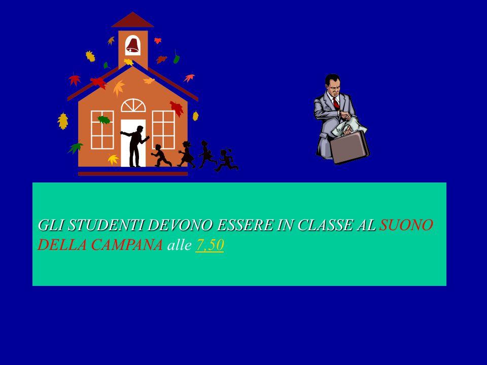 GLI STUDENTI DEVONO ESSERE IN CLASSE AL GLI STUDENTI DEVONO ESSERE IN CLASSE AL SUONO DELLA CAMPANA alle 7,50