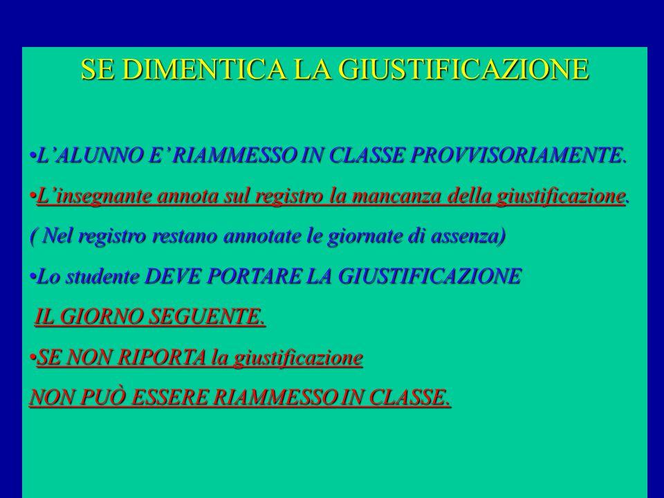 SE DIMENTICA LA GIUSTIFICAZIONE L'ALUNNO E' RIAMMESSO IN CLASSE PROVVISORIAMENTE.L'ALUNNO E' RIAMMESSO IN CLASSE PROVVISORIAMENTE.