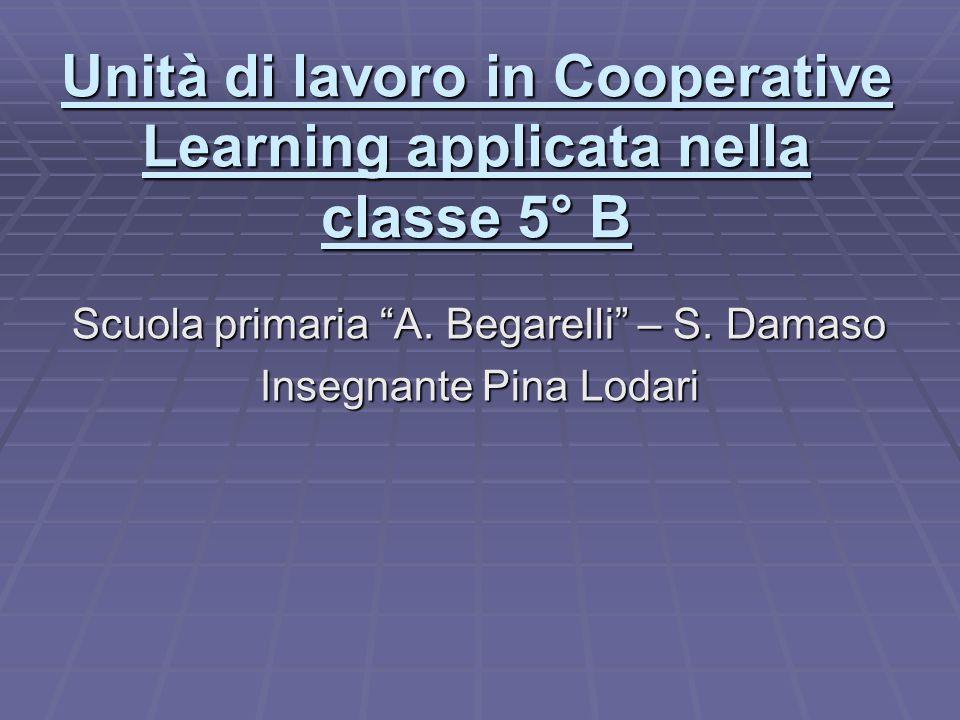 """Unità di lavoro in Cooperative Learning applicata nella classe 5° B Scuola primaria """"A. Begarelli"""" – S. Damaso Insegnante Pina Lodari"""