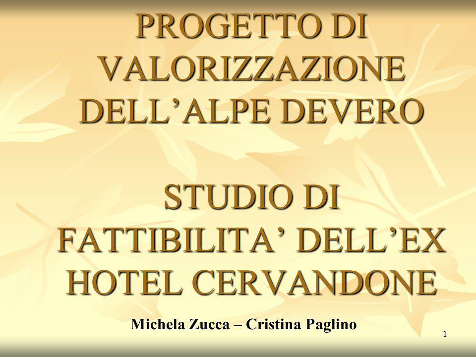 1 PROGETTO DI VALORIZZAZIONE DELL'ALPE DEVERO STUDIO DI FATTIBILITA' DELL'EX HOTEL CERVANDONE Michela Zucca – Cristina Paglino