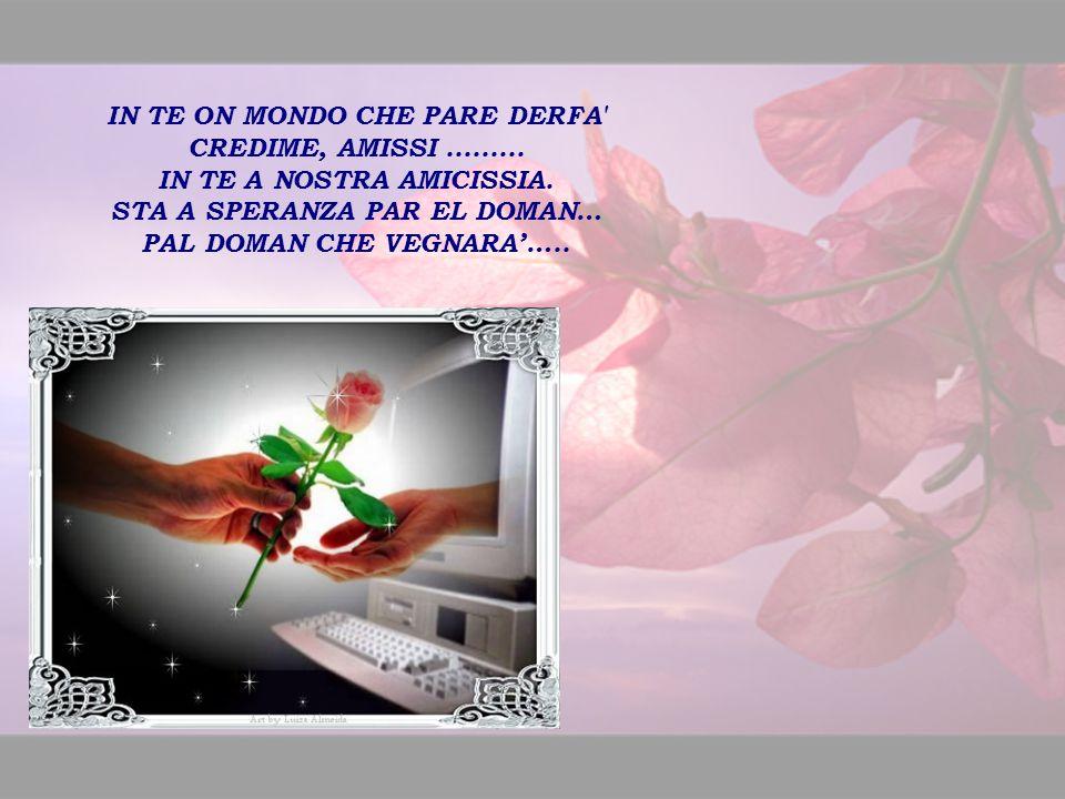 MI SLONGO NA MAN...... IN TE ON SPASIO VIRTUAE, E SPERO DE SENTIRE NA STRETA, SPERO DE TOCARE ALTRE MAN,