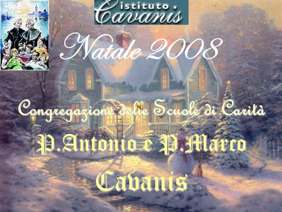 Natale 2008 Congregazione delle Scuole di Carità P.Antonio e P.Marco Cavanis