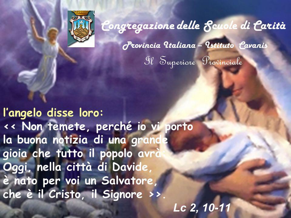 Congregazione delle Scuole di Carità Provincia Italiana – Istituto Cavanis Il Superiore Provinciale l'angelo disse loro: << Non temete, perché io vi p
