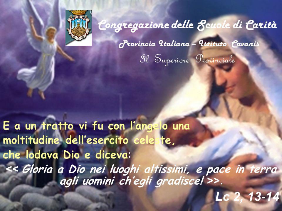 Congregazione delle Scuole di Carità Provincia Italiana – Istituto Cavanis Il Superiore Provinciale E a un tratto vi fu con l'angelo una moltitudine d