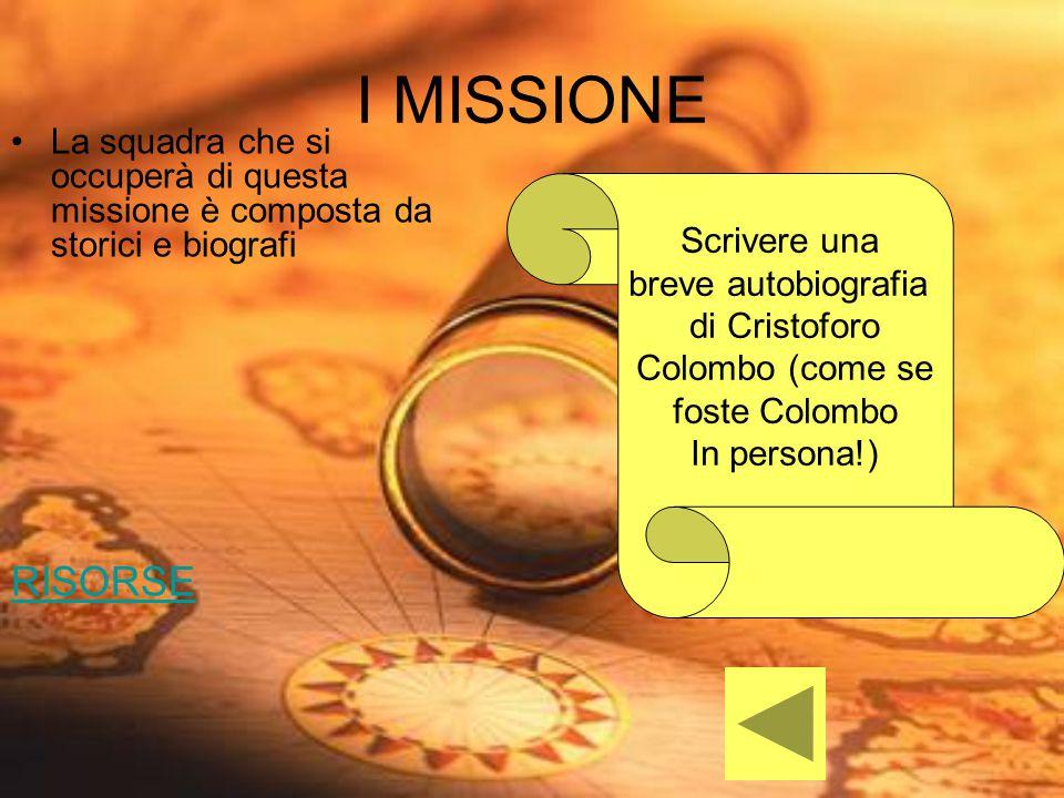 I MISSIONE La squadra che si occuperà di questa missione è composta da storici e biografi RISORSE Scrivere una breve autobiografia di Cristoforo Colom