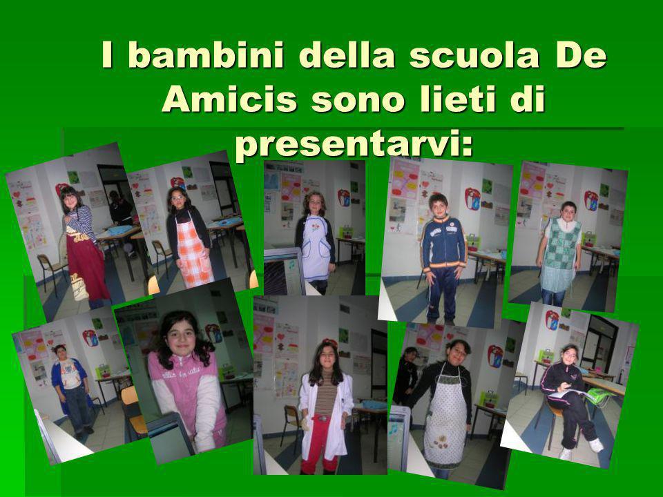I bambini della scuola De Amicis sono lieti di presentarvi:
