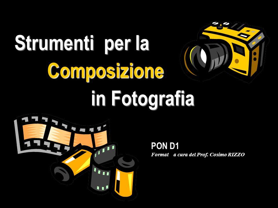 Strumenti per la Strumenti per la Composizione Composizione in Fotografia in Fotografia PON D1 Format a cura del Prof.