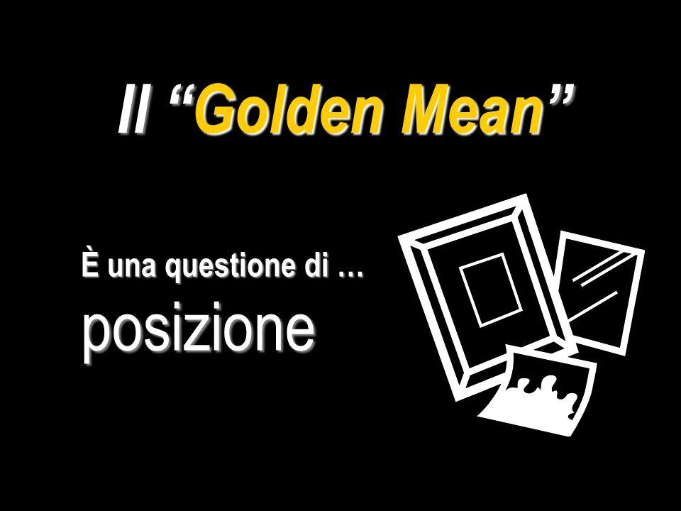 Il Golden Mean È una questione di … posizione