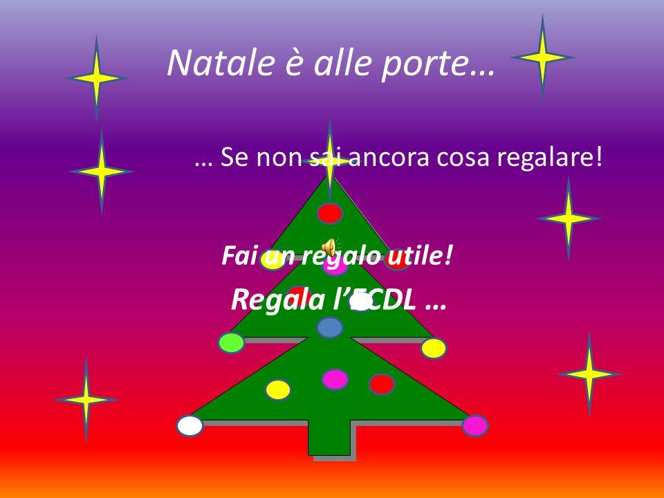 Natale è alle porte… … Se non sai ancora cosa regalare! Fai un regalo utile! Regala l'ECDL …