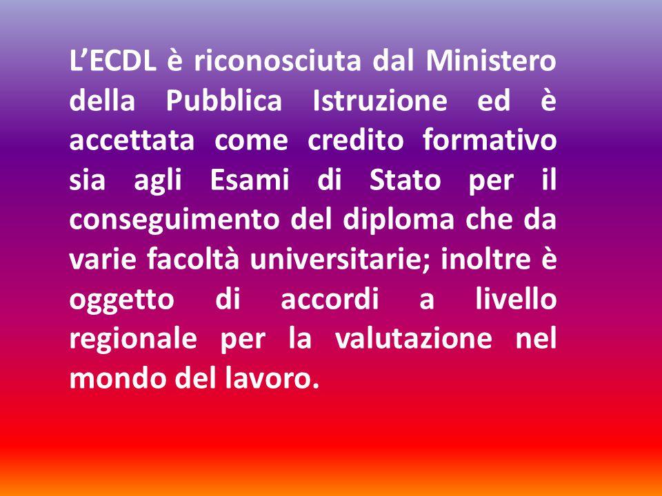 L'ECDL è riconosciuta dal Ministero della Pubblica Istruzione ed è accettata come credito formativo sia agli Esami di Stato per il conseguimento del d
