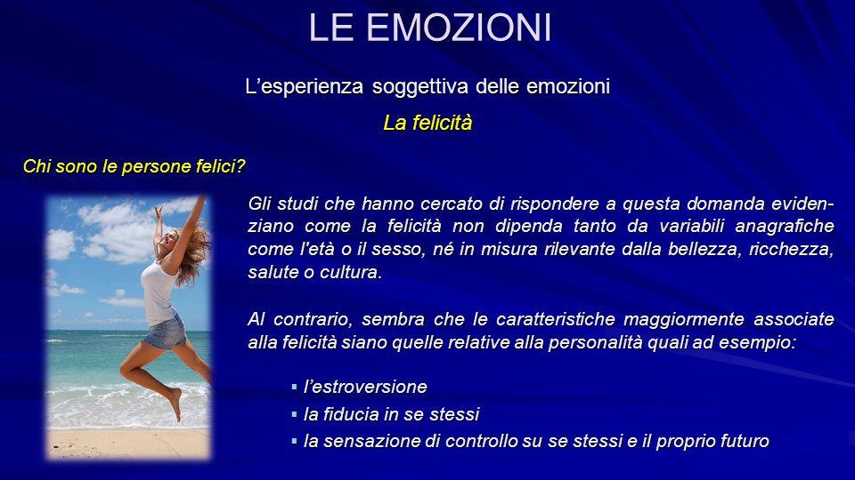L'esperienza soggettiva delle emozioni La felicità Chi sono le persone felici? Chi sono le persone felici? Gli studi che hanno cercato di rispondere a